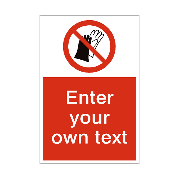 Do Not Wear Gloves Custom Prohibition Sign | PVC Safety Signs