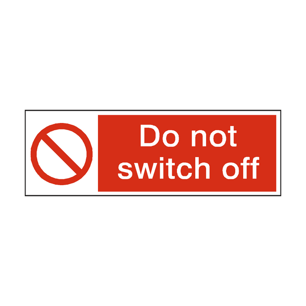 Do Not Switch Off Safety Sign | PVC Safety Signs