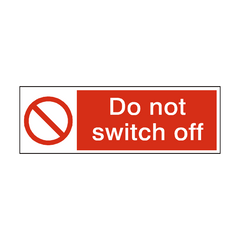 Do Not Switch Off Safety Sign | PVC Safety Signs | Health and Safety Signs