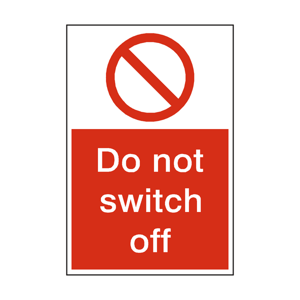 Do Not Switch Off Sign - PVC Safety Signs