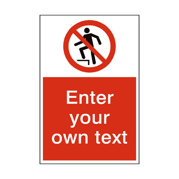 No Stepping On Surface Custom Prohibition Sign | PVC Safety Signs