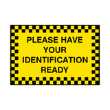 Have Your ID Ready Sign | PVCSafetySigns.co.uk
