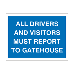 All Drivers Report To Gatehouse Sign | PVC Safety Signs | Health and Safety Signs