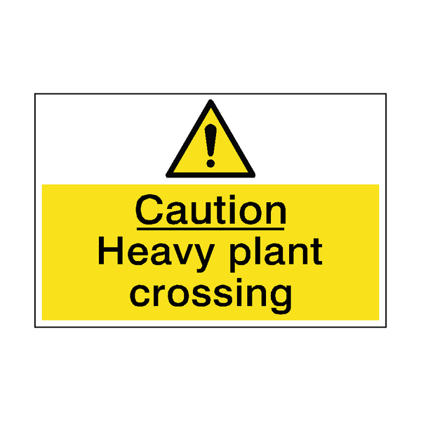 Caution Heavy Plant Crossing Sign | PVC Safety Signs