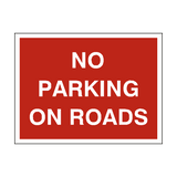 No Parking On Roads Sign - PVC Safety Signs