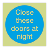 Close These Doors At Night Photoluminescent Sign - PVC Safety Signs