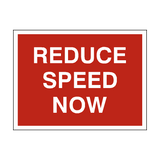 Reduce Speed Now Traffic Sign | PVCSafetySigns.co.uk
