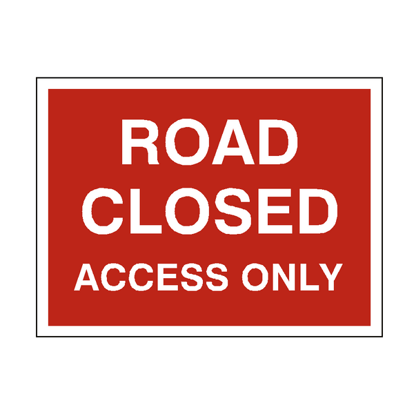 Road Closed Access Only Sign - PVC Safety Signs