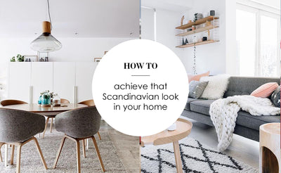 How to achieve that Scandinavian look in your home