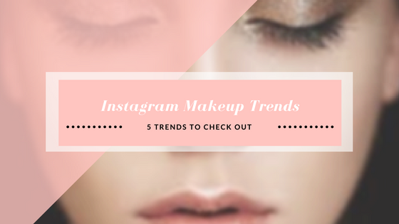 Instagram Makeup Trends
