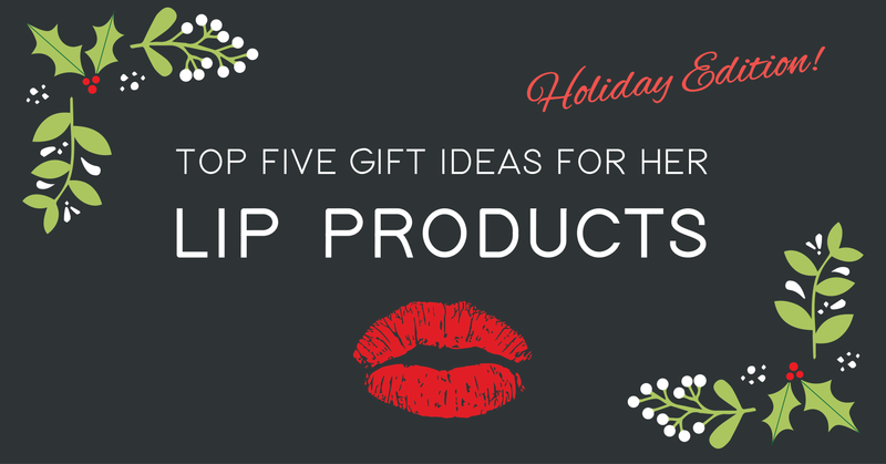 Top 5 Gift Ideas for Her - Lips Products