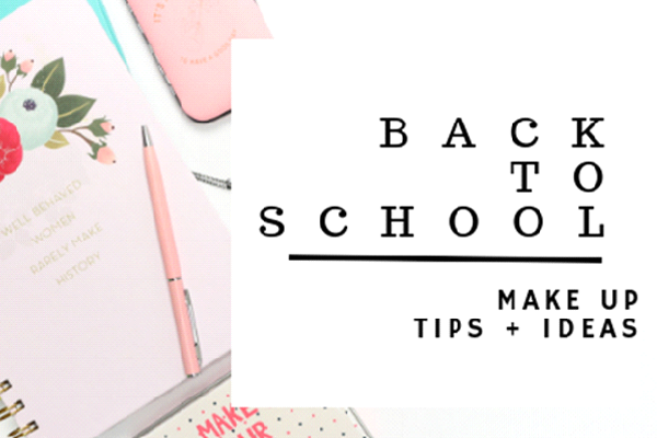 Back To School - Make Up Ideas & Tips