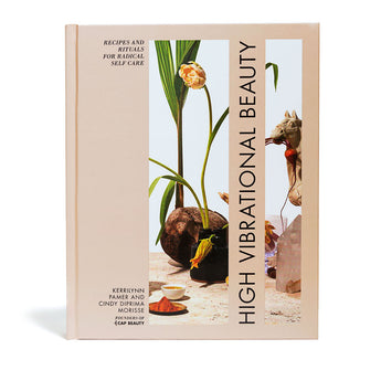 High Vibrational Beauty: Recipes & Rituals for Radical Self Care