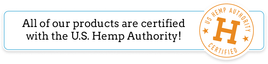 All of our products are certified with the U.S. Hemp Authority! Click here to learn more about the Seal of Approval
