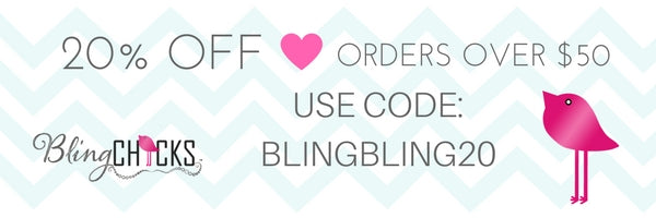 "SAVE 20% on orders over $50 with code ""BLINGBLING20"" at Checkout"