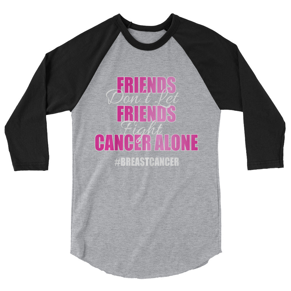 Friends Don't Let Friends Fight Cancer Alone 3/4 sleeve raglan shirt - Bling Chicks Jewelry Accessories Gifts