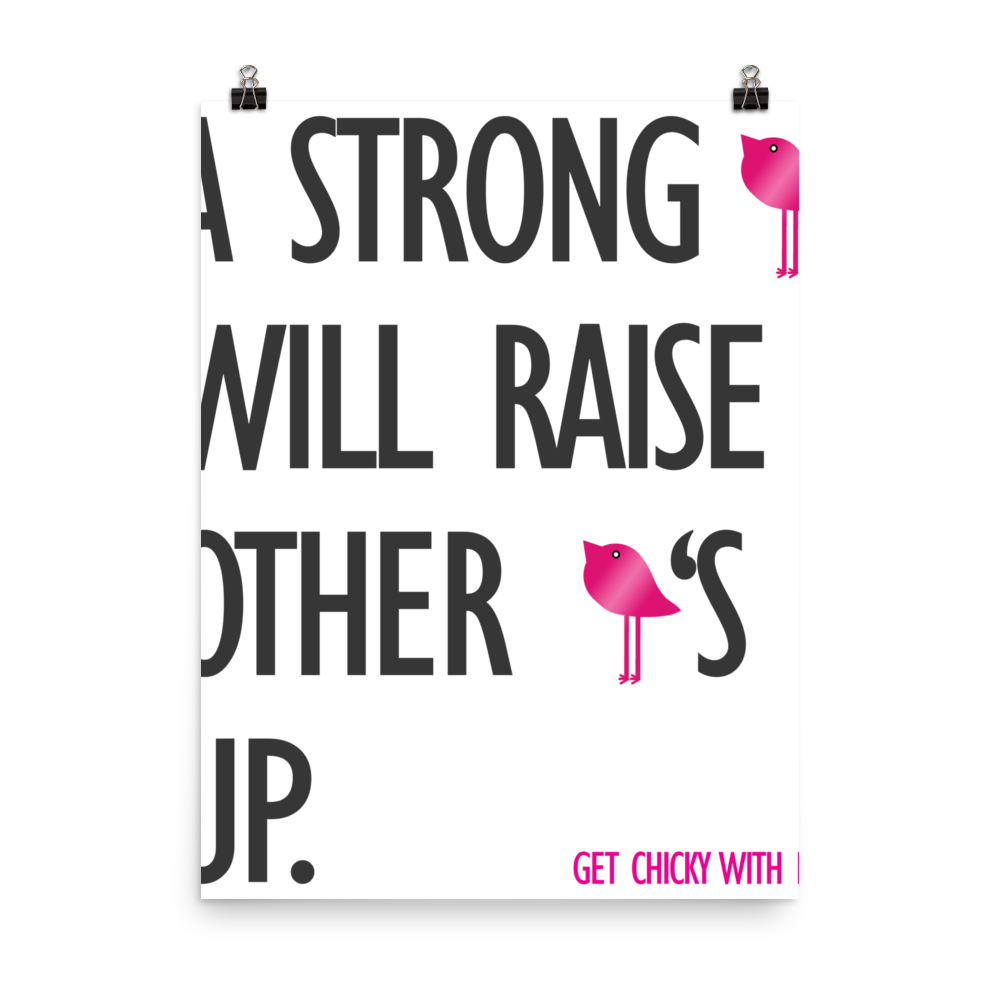 A Strong Chick Will Raise Other Chick's Up Photo paper poster by Bling Chicks - Bling Chicks Jewelry Accessories Gifts