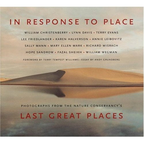IN RESPONSE TO PLACE<br><em>Photographs from The Nature<br>Conservancy's Last Great Places</em>