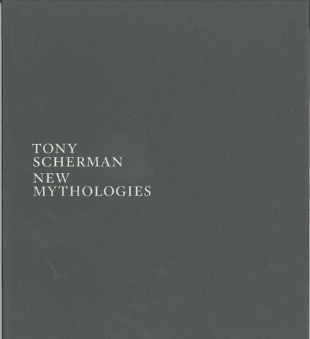 TONY SCHERMAN<br><em>New Mythologies</em>