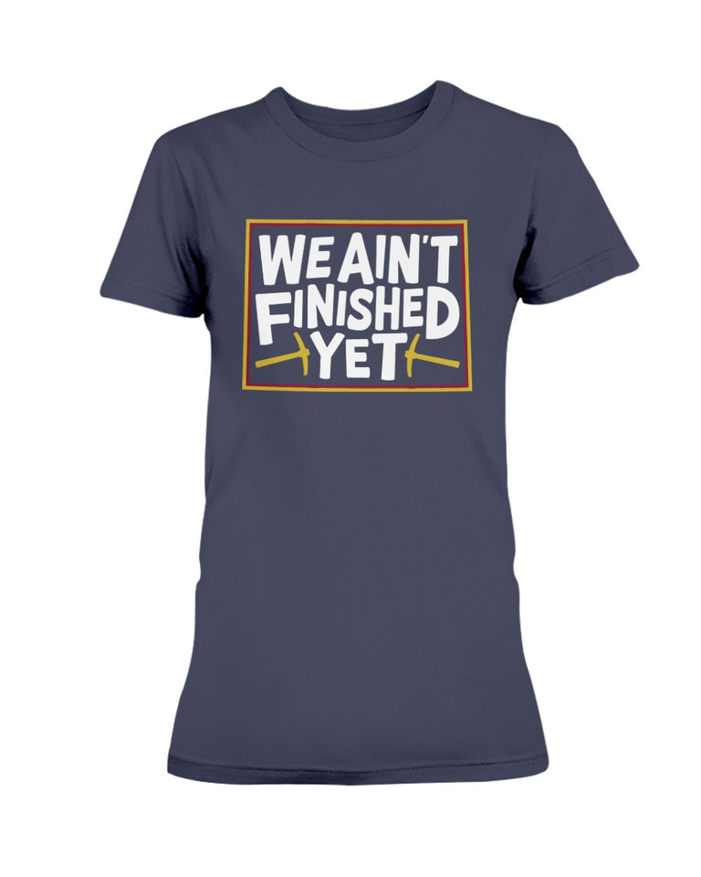 We Ain't Finished Yet T-Shirt, Denver Nuggets - Brixtee