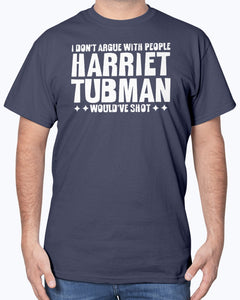 I Don't Argue With People Harriet Tubman Would've Shot T-Shirt - Brixtee