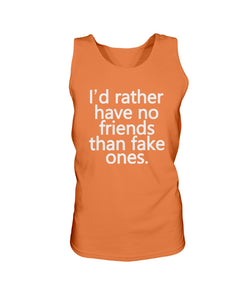 I'd Rather Have No Friends Than Fake Ones Shirt - Brixtee