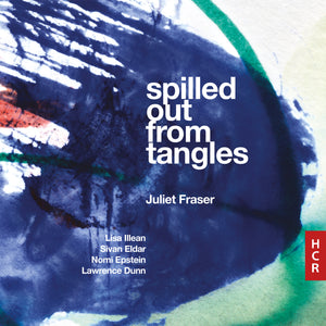 Juliet Fraser: spilled out from tangles