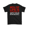 80% Of Life Is Showing Up - 2018 Limited Edition - Design On Back