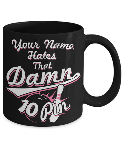 """Your Name"" Hates That Damn 10 Pin Pink Mug"