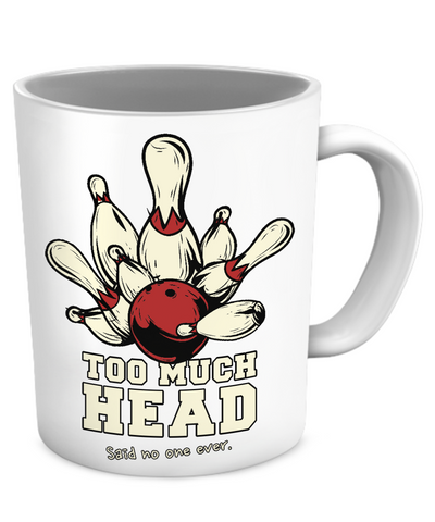Too Much Head... Said no one ever