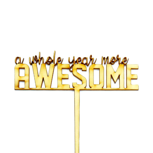 "Wooden ""a whole year more AWESOME"" birthday cake topper"