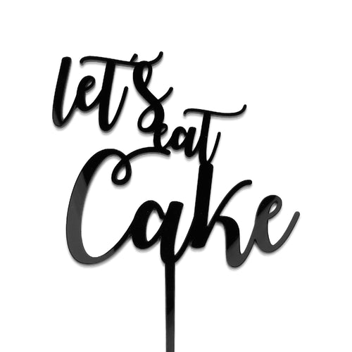 "Black acrylic ""Let's eat Cake"" cake topper"