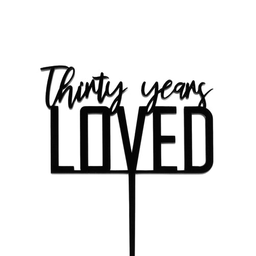 "Black acrylic ""Thirty years loved"" birthday cake topper"