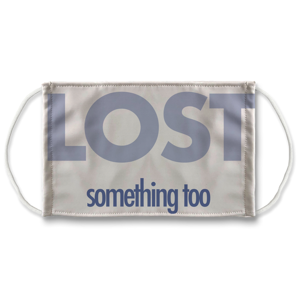 Lost something too Face Mask