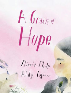 A Grain of Hope: A Picture Book About Refugees
