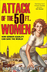 Attack Of The Fifty Foot Women: How Gender Equality Can Save The World
