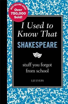 I Used to Know That: Shakespeare (Stuff You Forgot from School)