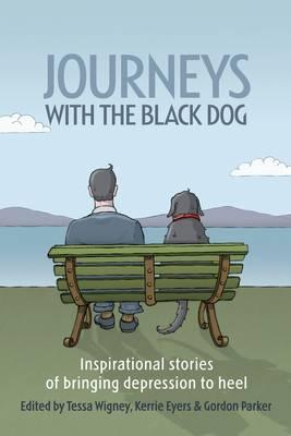 Journeys with the Black Dog: Inspirational Stories of Bringing Depression to Heel