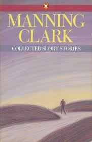 Manning Clark: Collected Short Stories (1986)