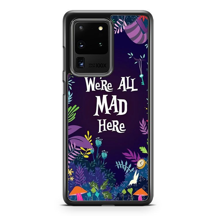 Alice In Wonderland Disney We Are All Mad Here Quote Samsung Galaxy S20 Ultra Phone Case Cover