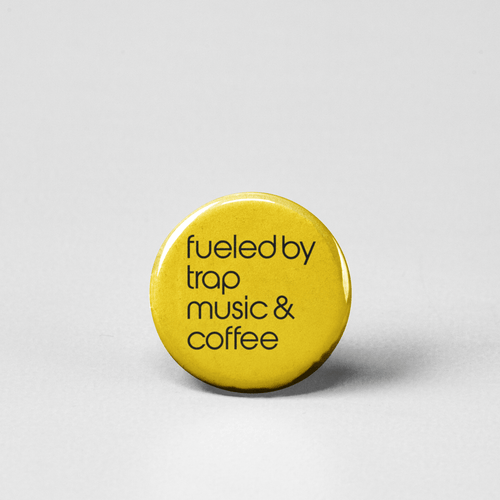 Fueled by trap music and coffee pinback button