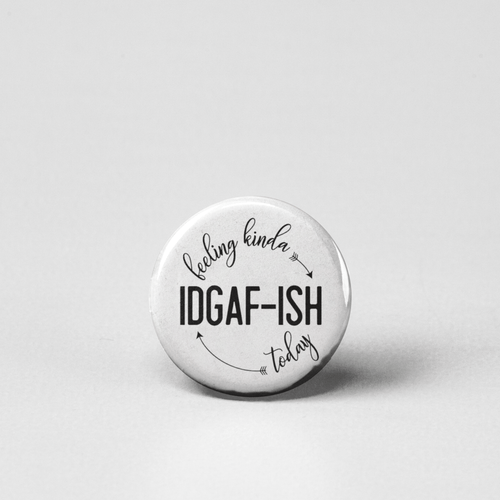feeling kinda I don't give a f*ck ish today pinback button