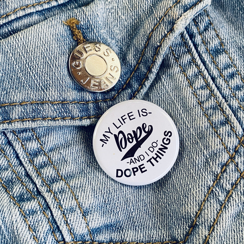 My Life Is Dope Button - Culture Vibes