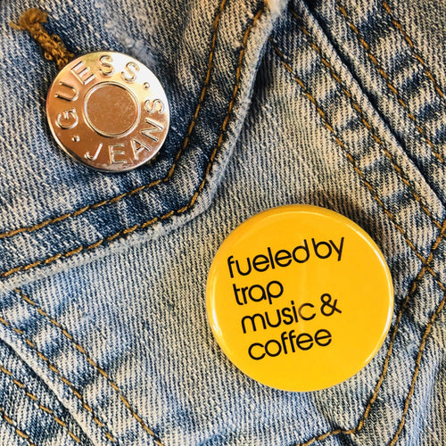 Fueled By Trap Music & Coffee Button - Culture Vibes