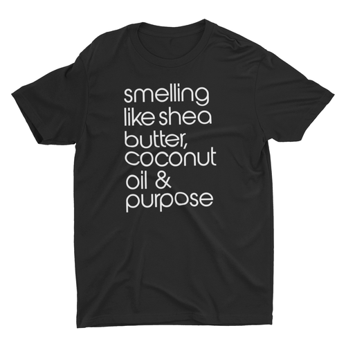Shea Butter, Coconut Oil & Purpose Tee - Culture Vibes
