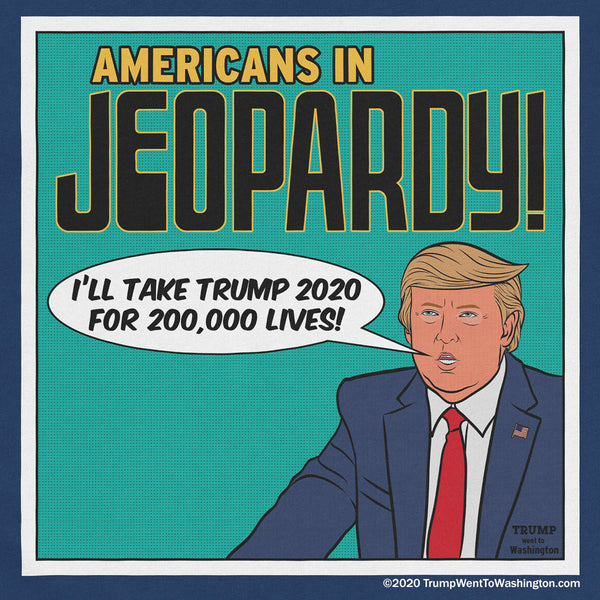 """Americans in Jeopardy: """"I'll take Trump 2020 for 200,000 lives!"""" T-shirts, face masks, tank tops and hoodies"""