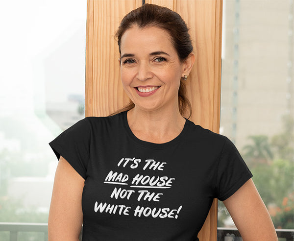 It's the mad house, not the White House! — Tees, tank tops, hoodies and face masks