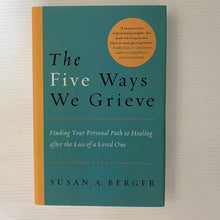 Load image into Gallery viewer, Book - The Five Ways We Grieve: Finding Your Personal Path to Healing after the Loss of a Loved One by Susan A. Berger