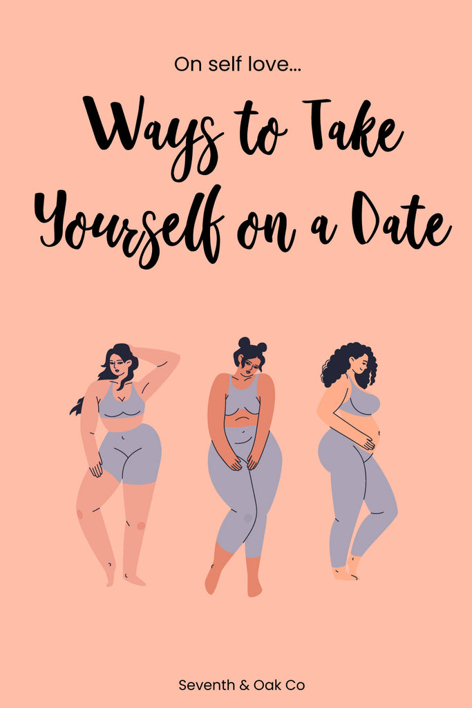 Self care - taking yourself on a date - Seventh and Oak