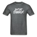 Don't Get Stabbed! Ultra Cotton Adult T-Shirt - deep heather